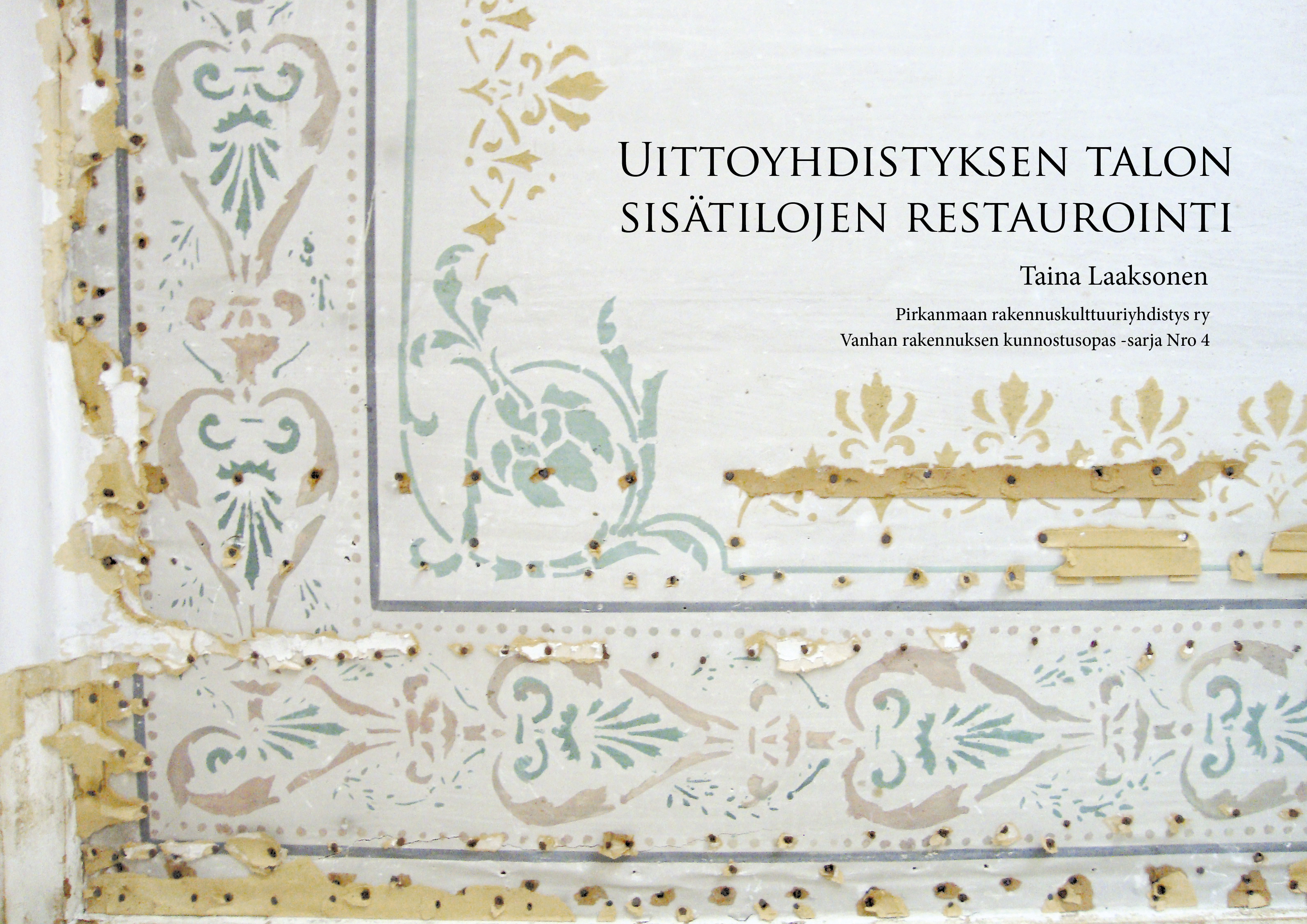 Taina Laaksonen: Uittoyhdistyksen talon sisätilojen restaurointi. Kannen kuva: Alkuperäinen koristemaalaus Uittoyhdistyksen talon erään huoneen katosta.